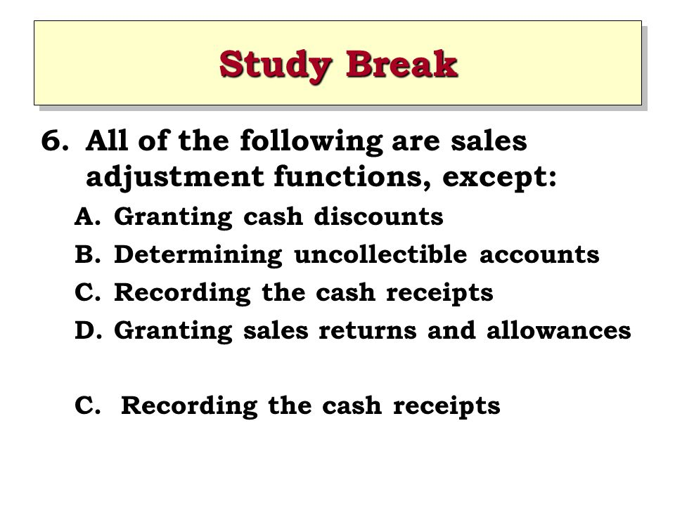 Study Break All of the following are sales adjustment functions, except: Granting cash discounts. Determining uncollectible accounts.