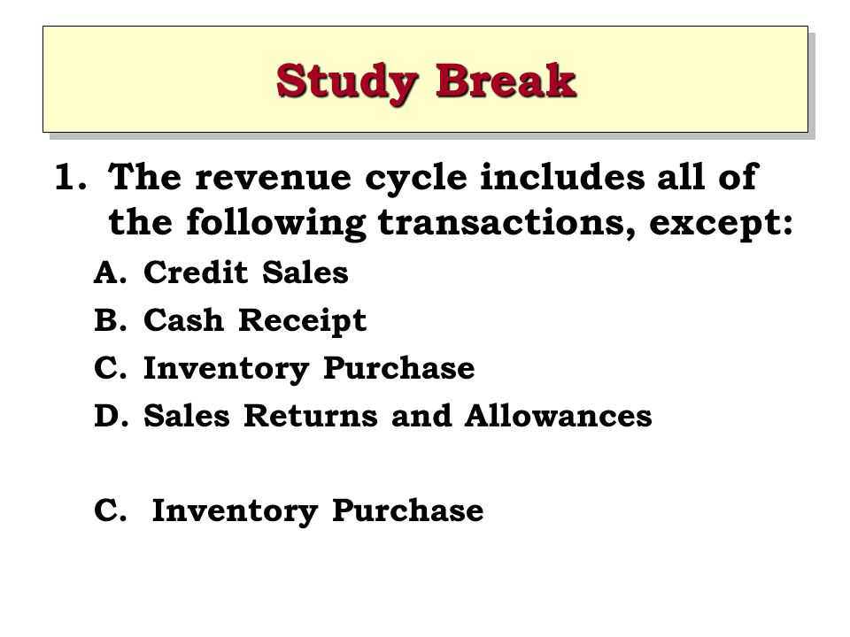 Study Break The revenue cycle includes all of the following transactions, except: Credit Sales. Cash Receipt.