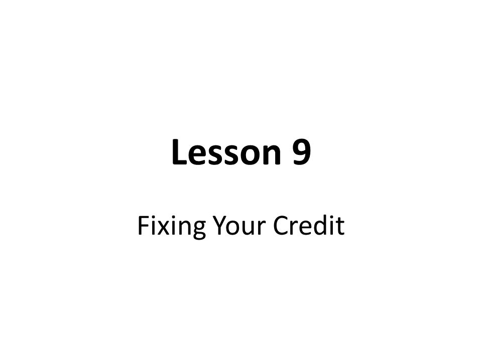 Lesson 9 Fixing Your Credit