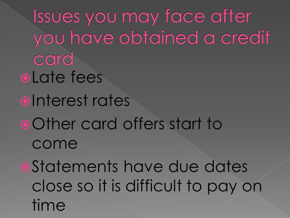 Issues you may face after you have obtained a credit card