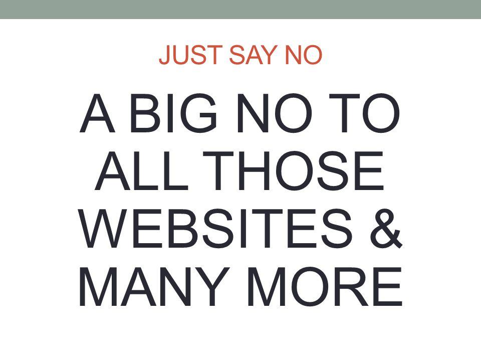 A BIG NO TO ALL THOSE WEBSITES & MANY MORE
