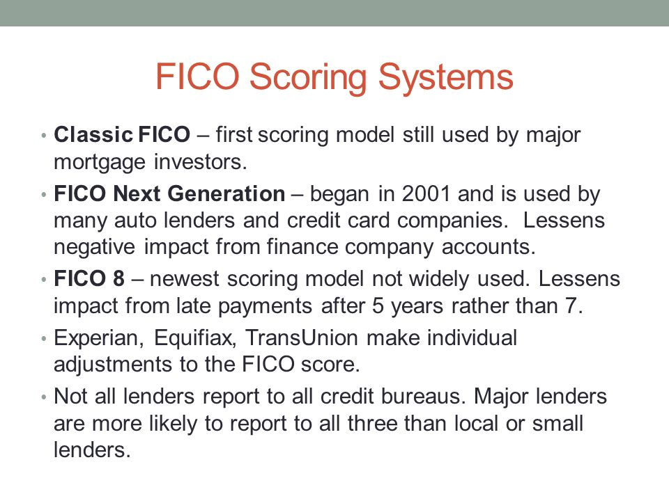 FICO Scoring Systems Classic FICO – first scoring model still used by major mortgage investors.
