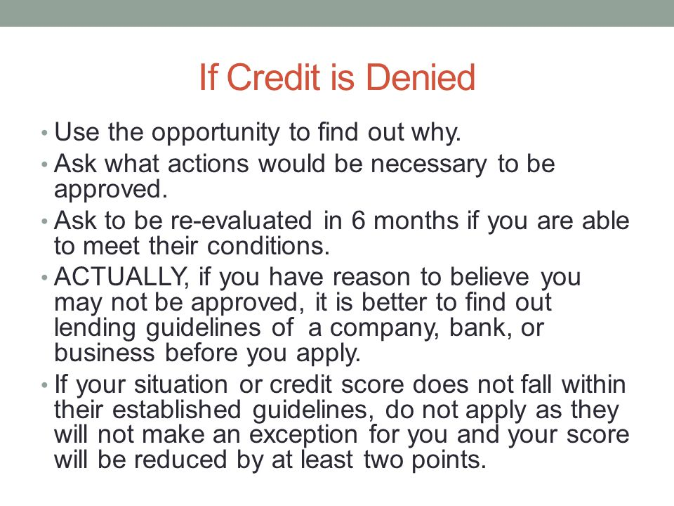 If Credit is Denied Use the opportunity to find out why.