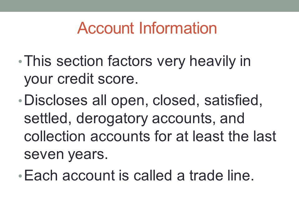 Account Information This section factors very heavily in your credit score.