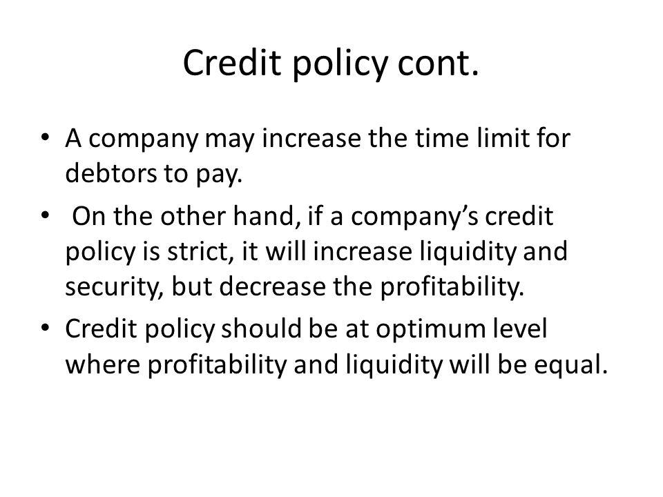 Credit policy cont. A company may increase the time limit for debtors to pay.