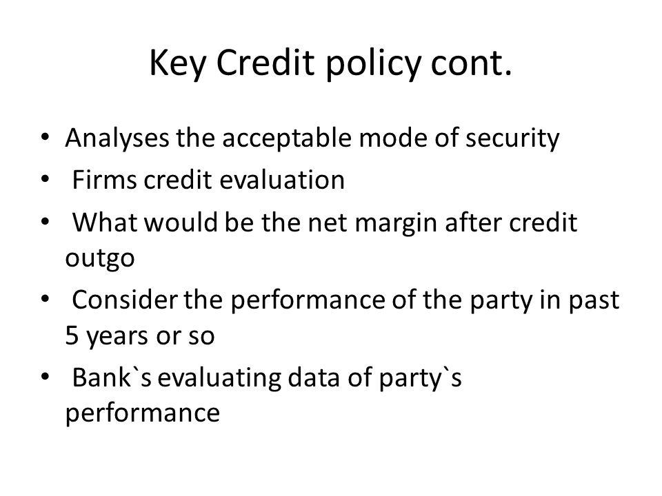 Key Credit policy cont. Analyses the acceptable mode of security