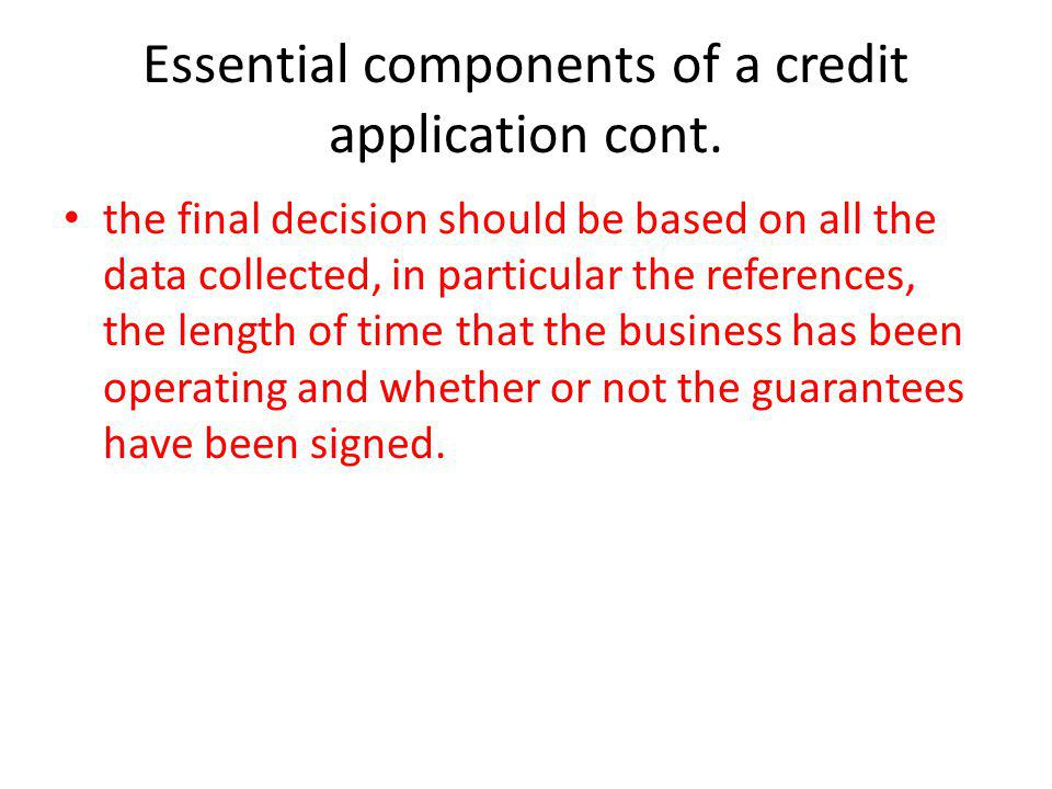 Essential components of a credit application cont.