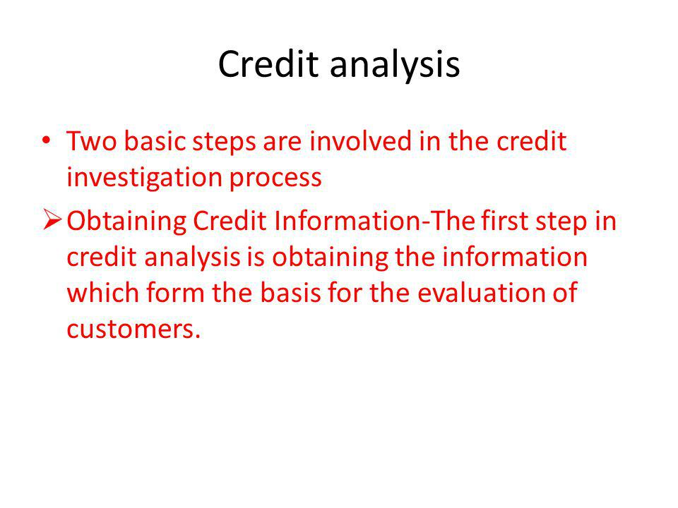 Credit analysis Two basic steps are involved in the credit investigation process.