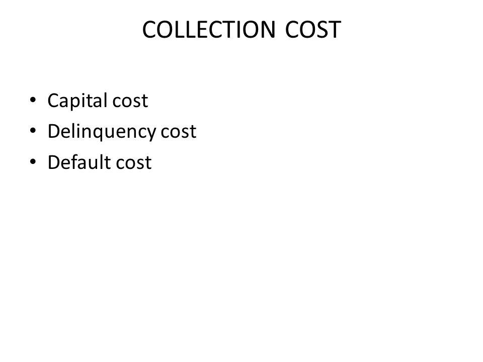 COLLECTION COST Capital cost Delinquency cost Default cost
