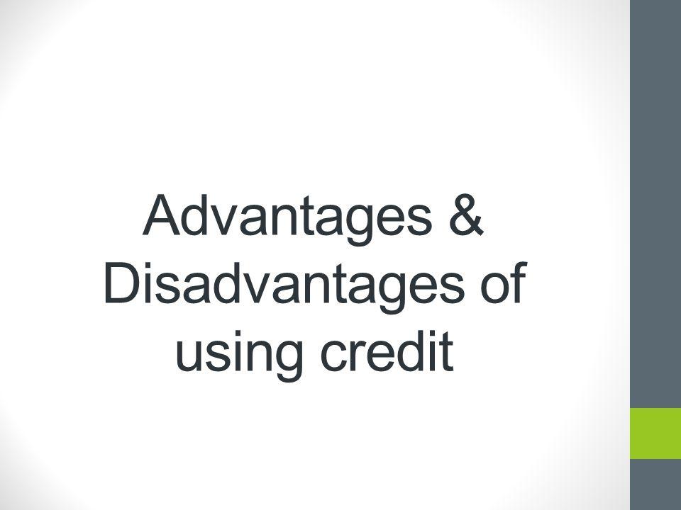 Advantages & Disadvantages of using credit