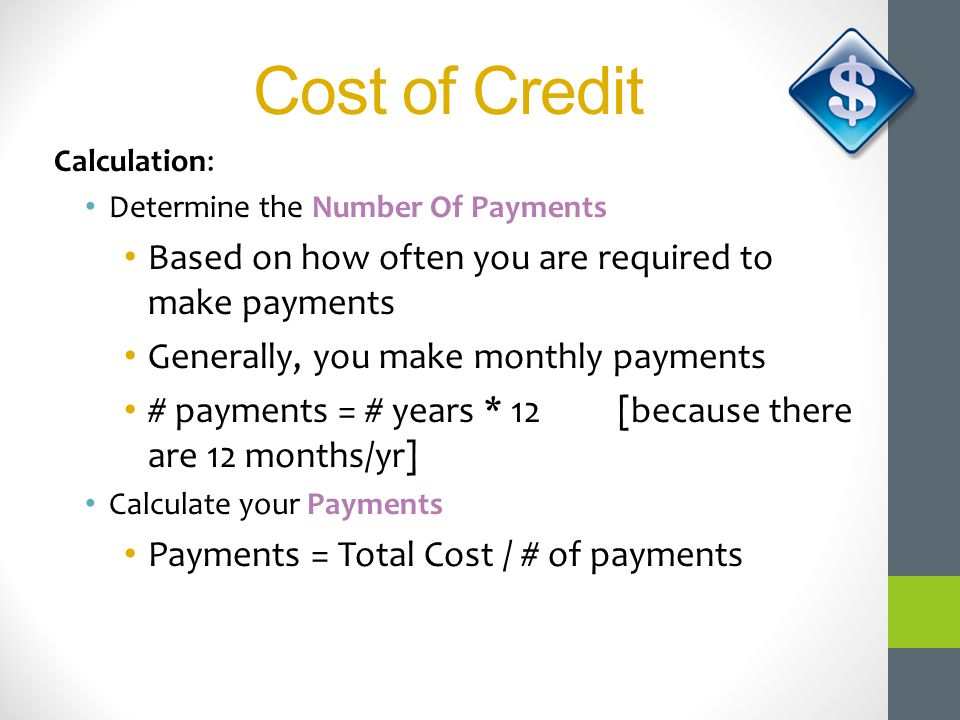 Cost of Credit Based on how often you are required to make payments