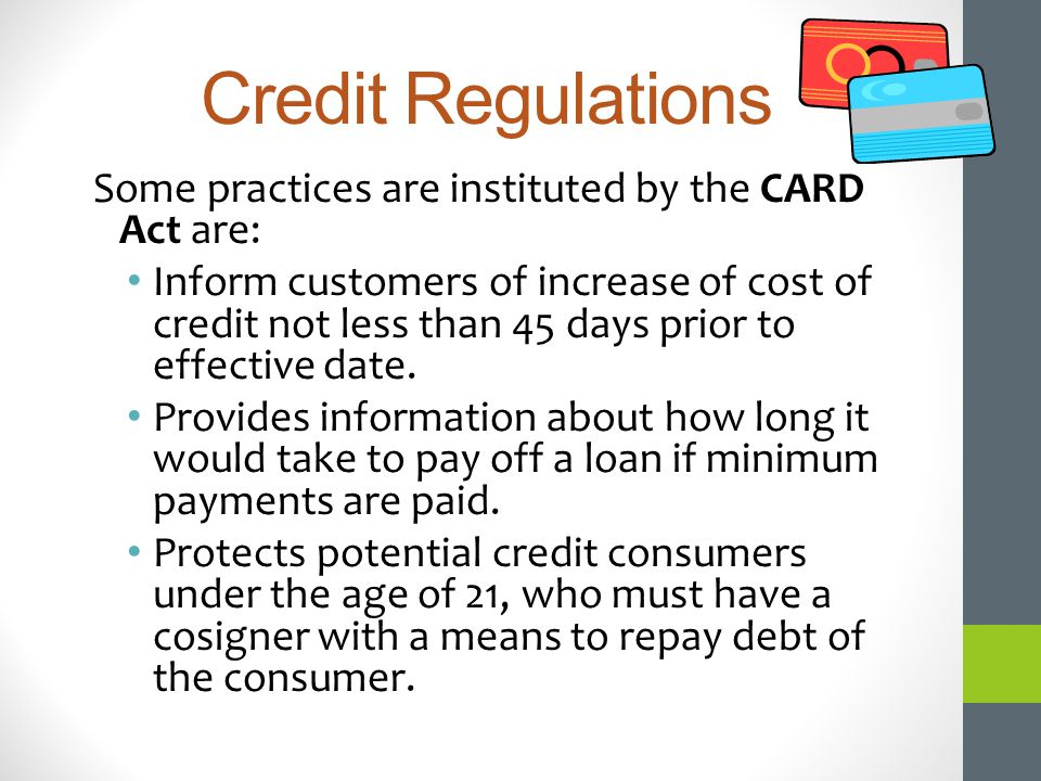 Credit Regulations Some practices are instituted by the CARD Act are: