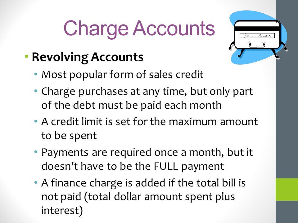 Charge Accounts Revolving Accounts Most popular form of sales credit