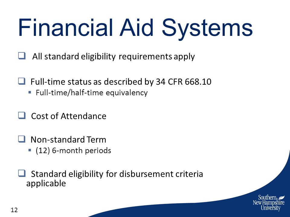 Financial Aid Systems All standard eligibility requirements apply