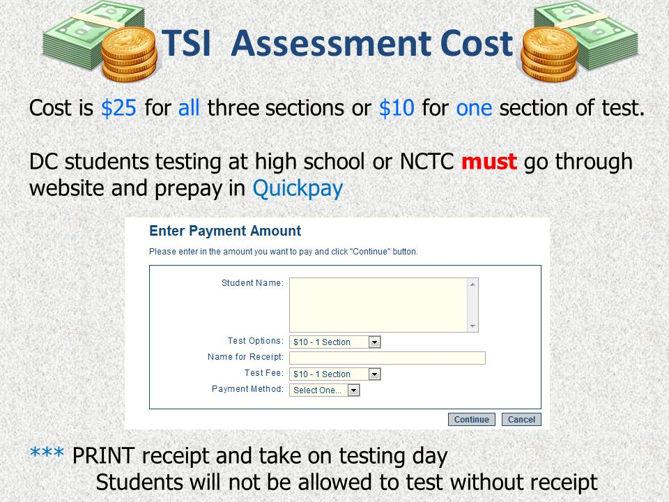 TSI Assessment Cost Cost is $25 for all three sections or $10 for one section of test.