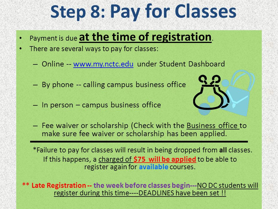 Step 8: Pay for Classes Payment is due at the time of registration. There are several ways to pay for classes: