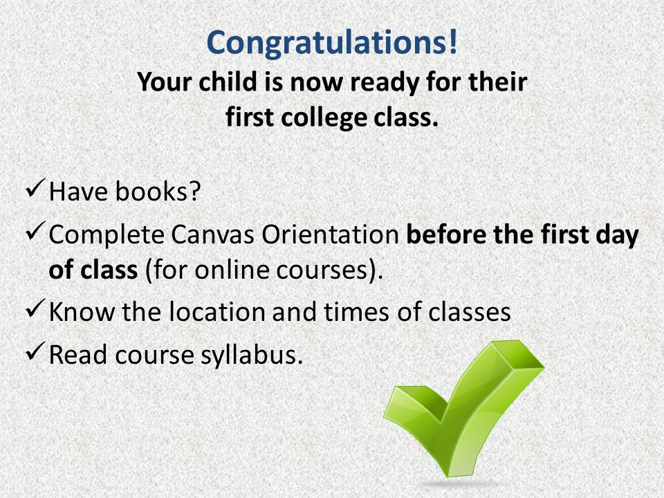 Congratulations! Your child is now ready for their first college class.