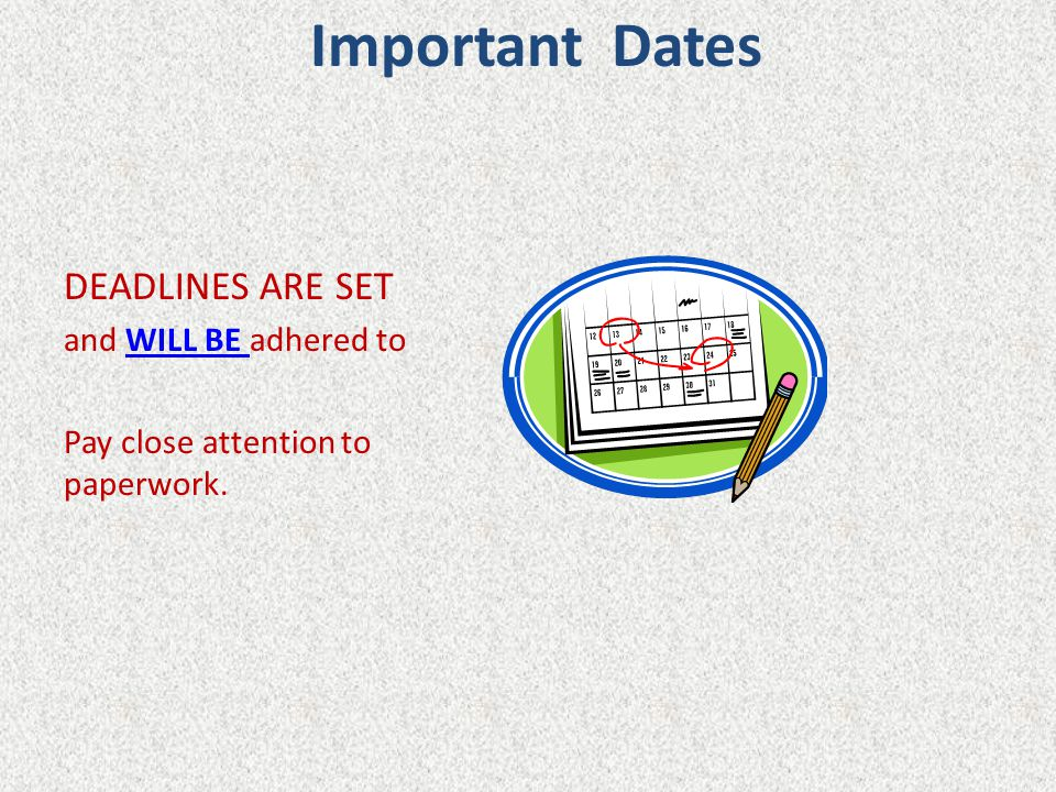 Important Dates DEADLINES ARE SET and WILL BE adhered to