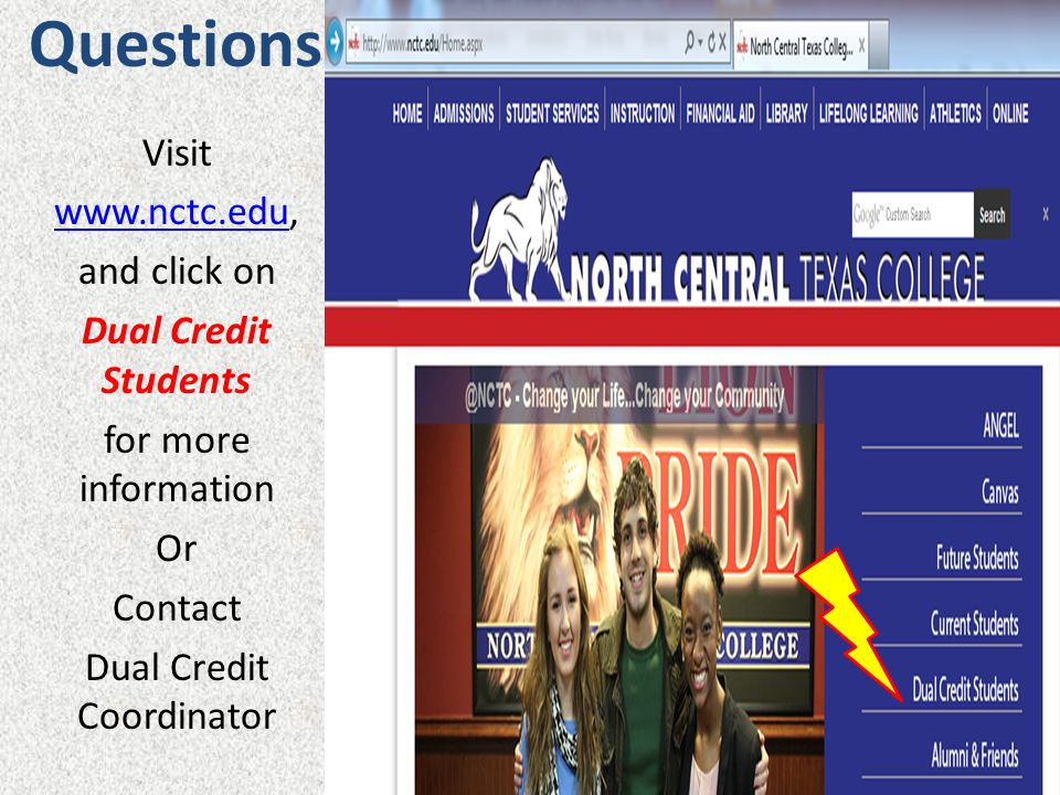 Questions Visit   and click on Dual Credit Students for more information Or Contact Dual Credit Coordinator