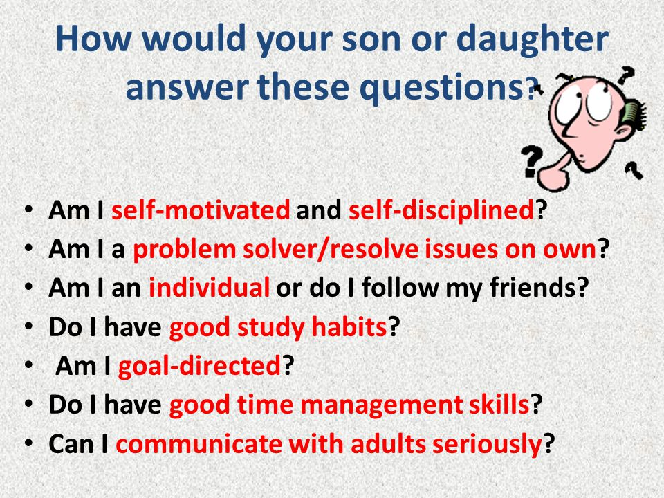 How would your son or daughter answer these questions