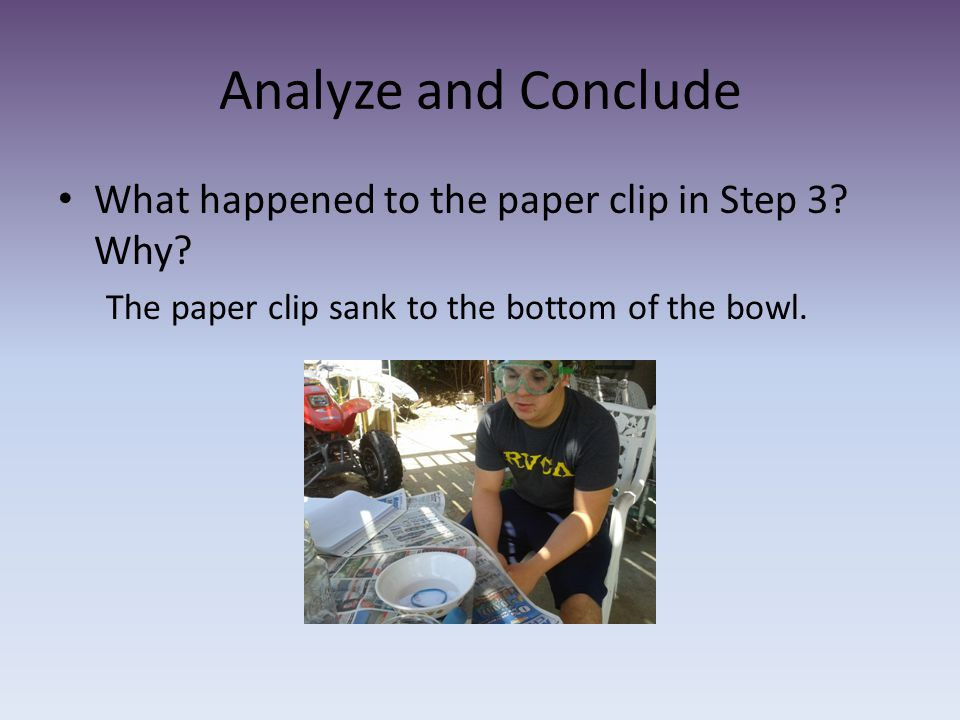 Analyze and Conclude What happened to the paper clip in Step 3 Why