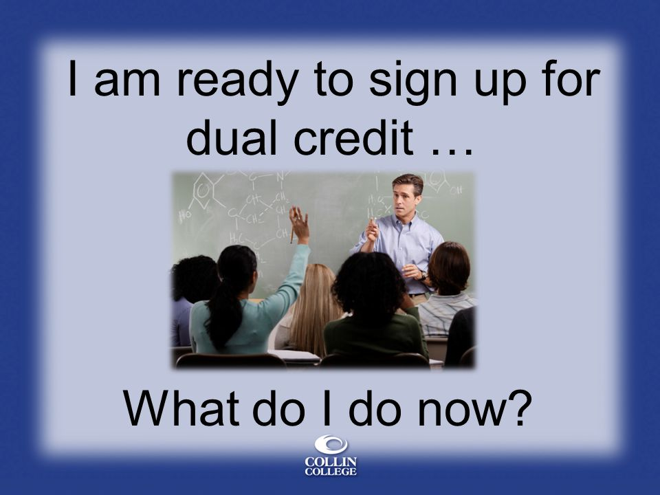 I am ready to sign up for dual credit …