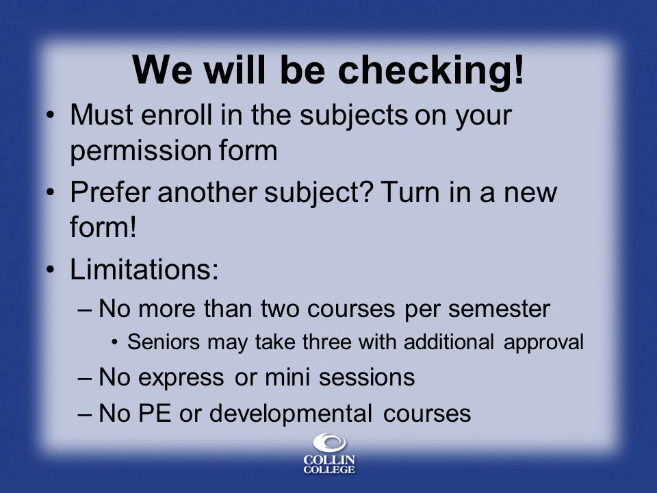 We will be checking! Must enroll in the subjects on your permission form. Prefer another subject Turn in a new form!