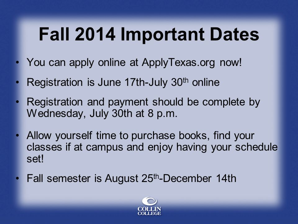 Fall 2014 Important Dates You can apply online at ApplyTexas.org now!