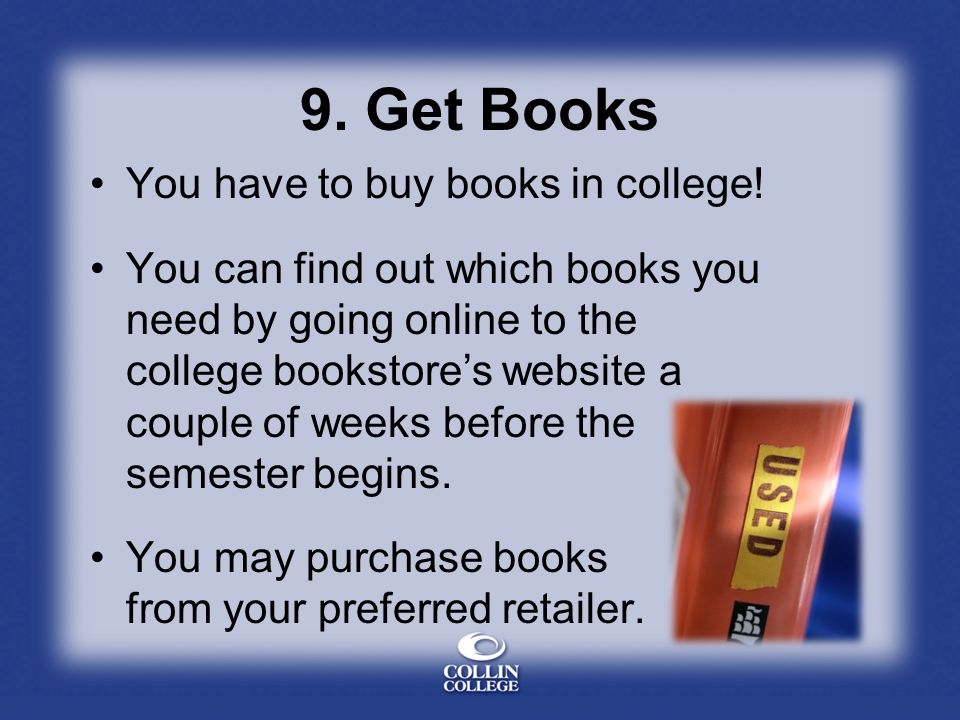 9. Get Books You have to buy books in college!