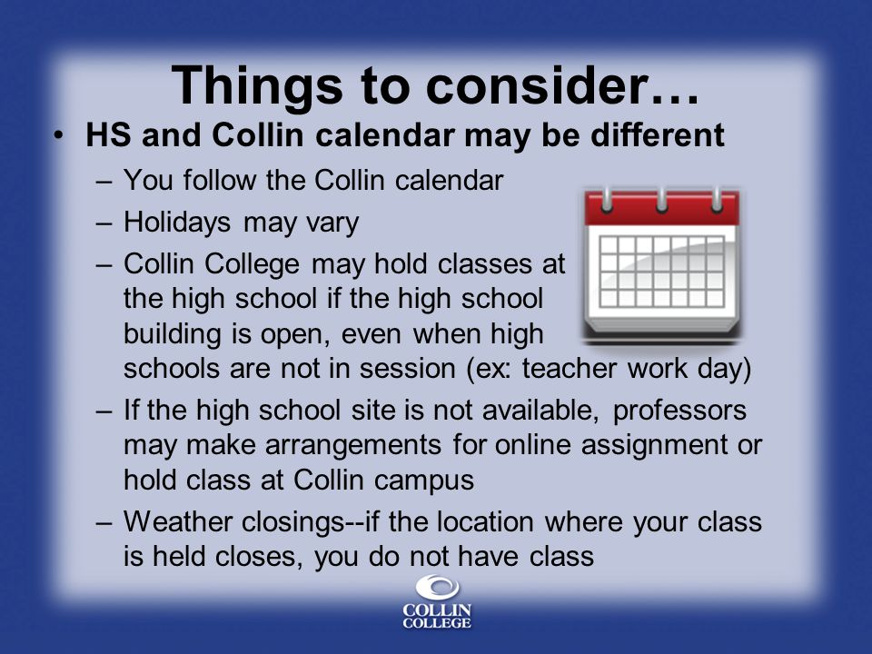 Things to consider… HS and Collin calendar may be different