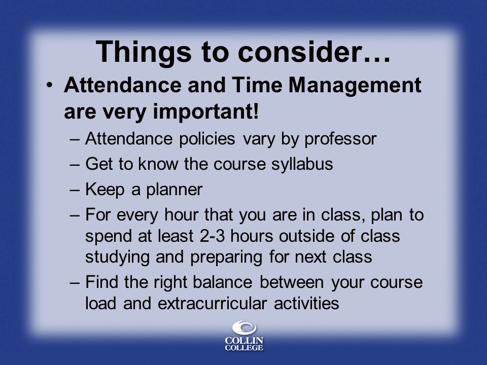 Things to consider… Attendance and Time Management are very important!