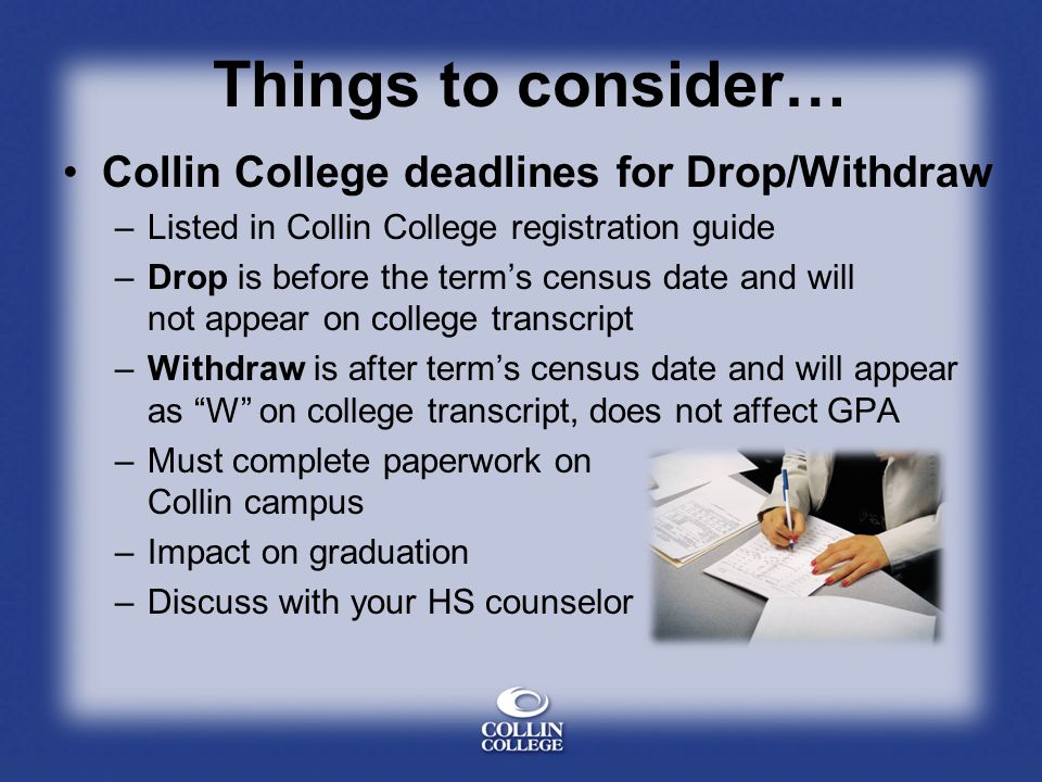 Things to consider… Collin College deadlines for Drop/Withdraw