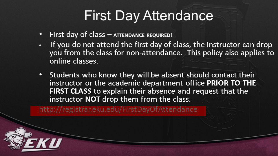 First Day Attendance First day of class – ATTENDANCE REQUIRED!
