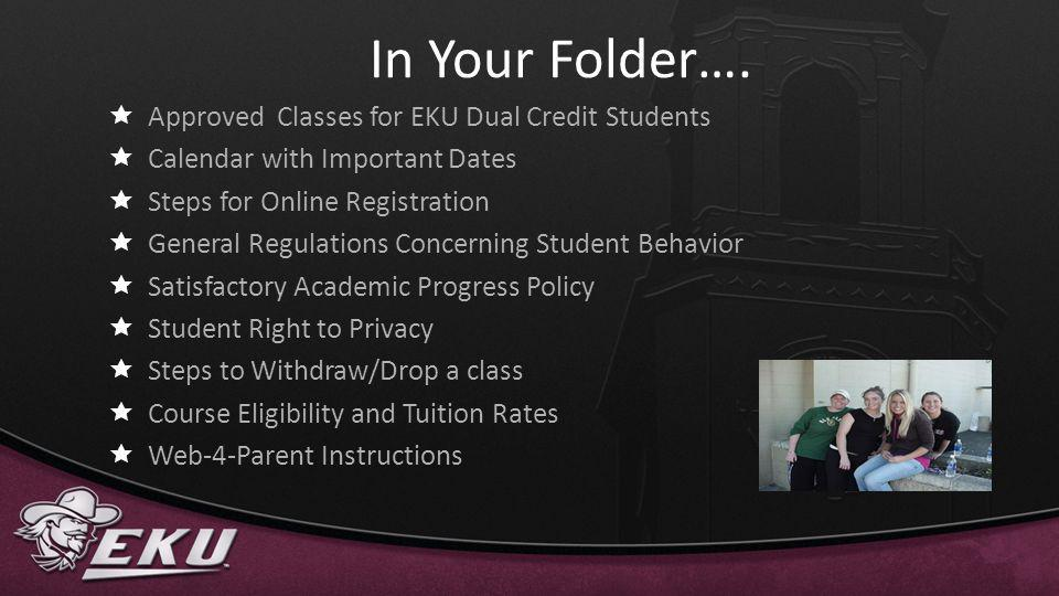 In Your Folder…. Approved Classes for EKU Dual Credit Students. Calendar with Important Dates. Steps for Online Registration.