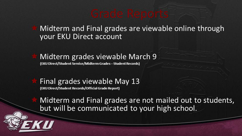 Grade Reports Midterm and Final grades are viewable online through your EKU Direct account. Midterm grades viewable March 9.