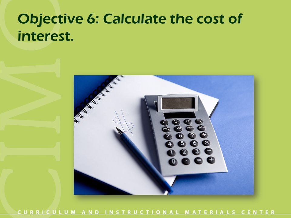 Objective 6: Calculate the cost of interest.