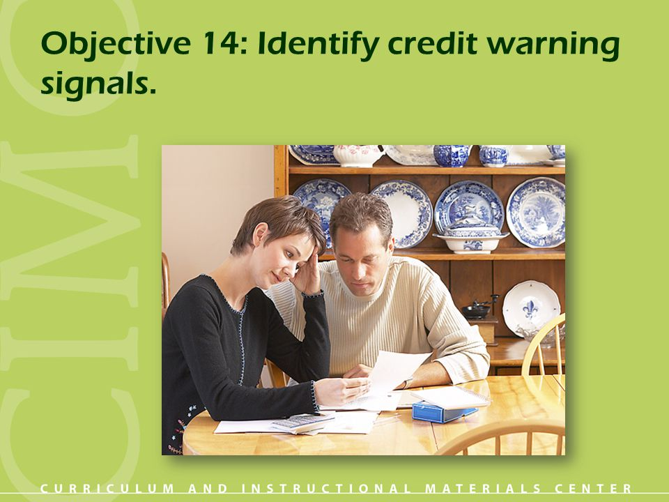 Objective 14: Identify credit warning signals.