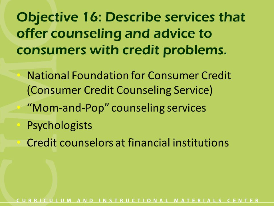 Objective 16: Describe services that offer counseling and advice to consumers with credit problems.