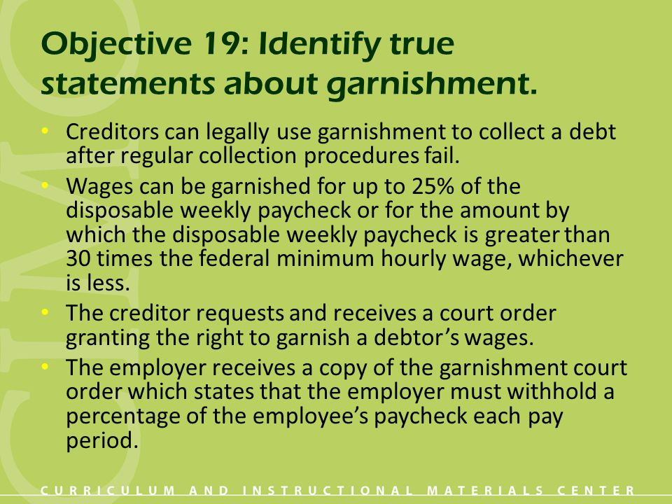 Objective 19: Identify true statements about garnishment.