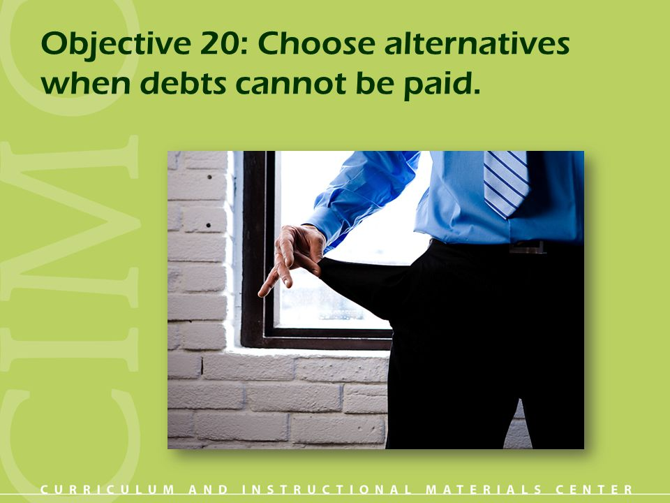 Objective 20: Choose alternatives when debts cannot be paid.