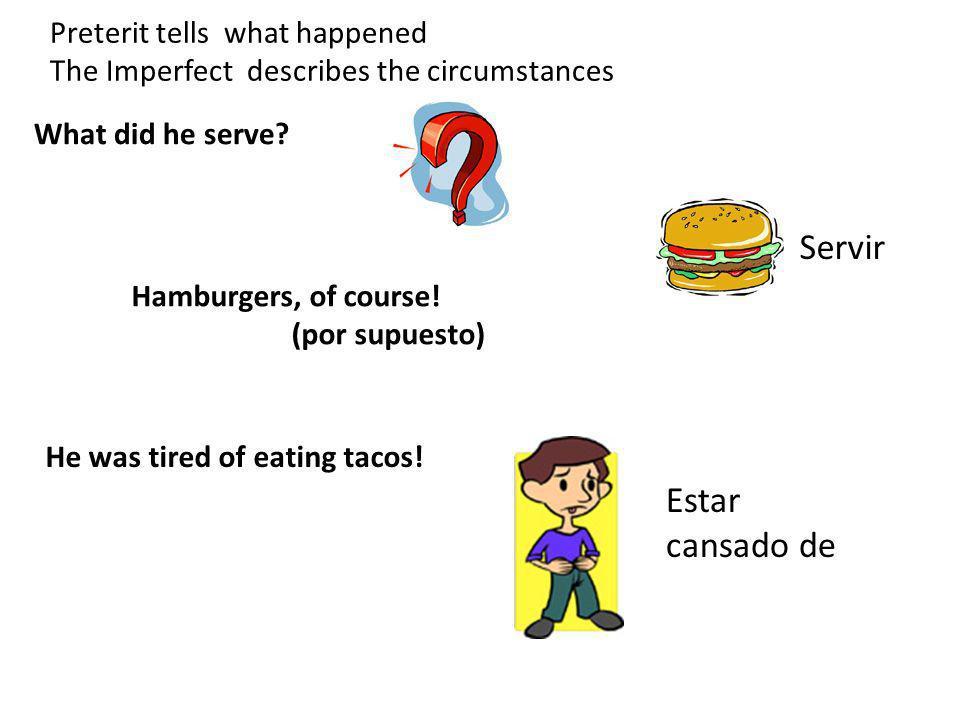 Servir Estar cansado de Preterit tells what happened