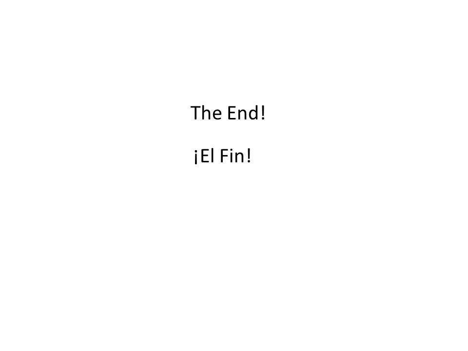 The End! ¡El Fin!