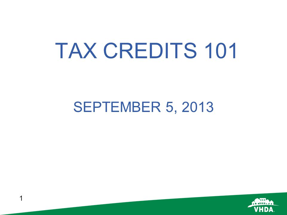 TAX CREDITS 101 SEPTEMBER 5, 2013