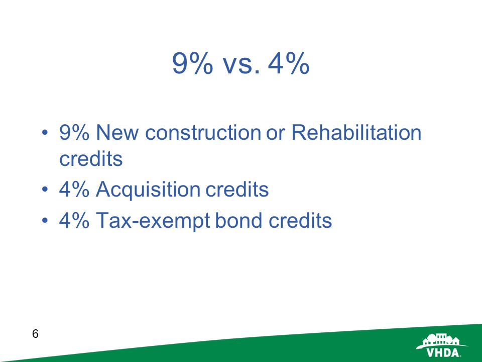 9% vs. 4% 9% New construction or Rehabilitation credits