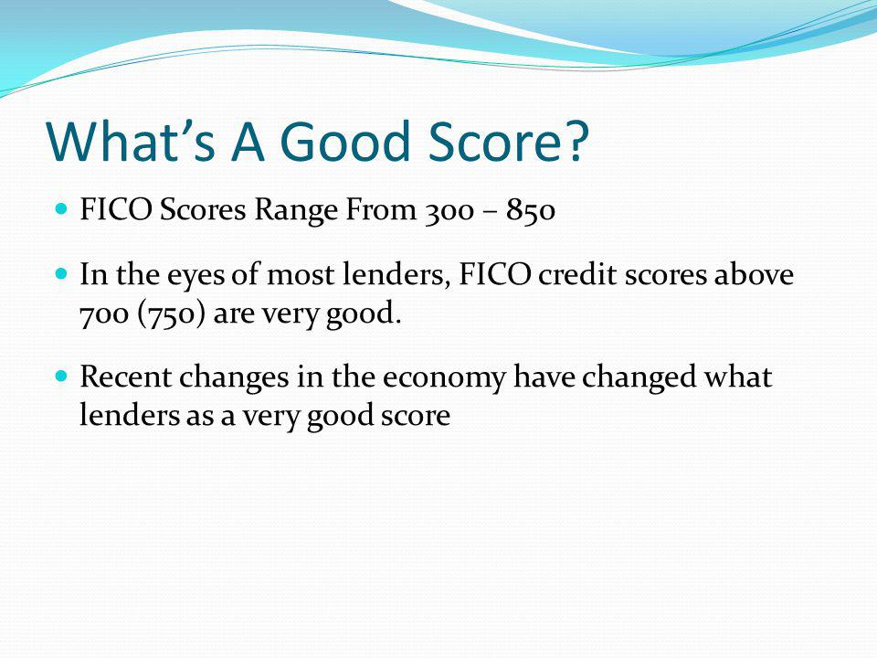 What's A Good Score FICO Scores Range From 300 – 850