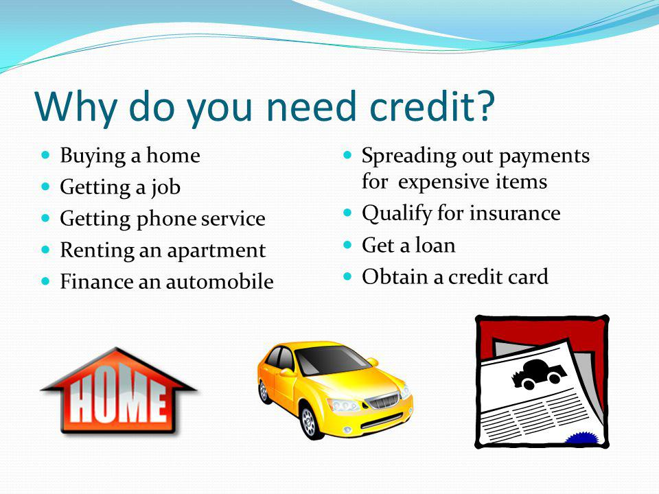 Why do you need credit Buying a home Getting a job