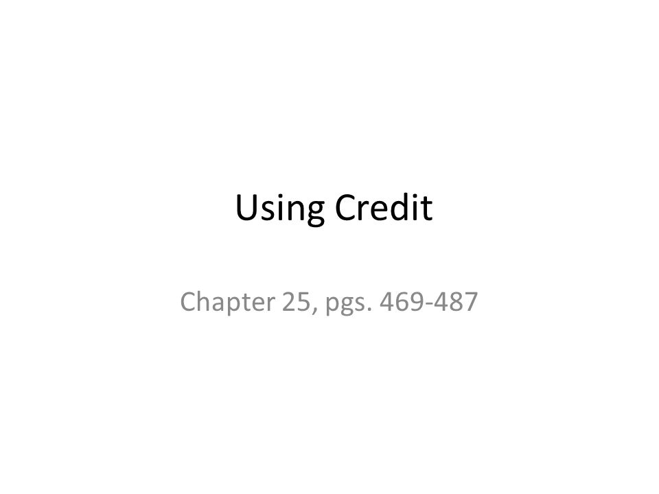 Using Credit Chapter 25, pgs