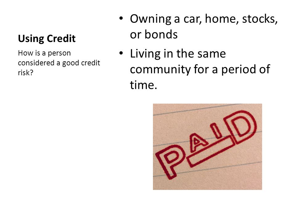 Owning a car, home, stocks, or bonds