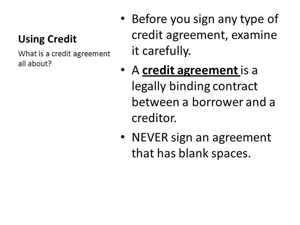 Before you sign any type of credit agreement, examine it carefully.