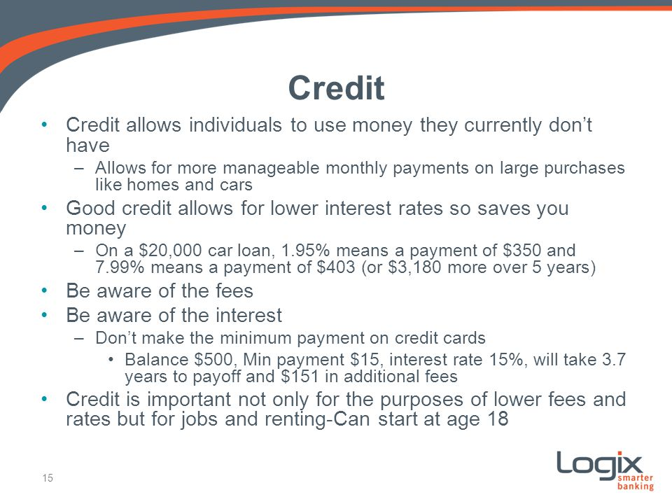Credit Credit allows individuals to use money they currently don't have.